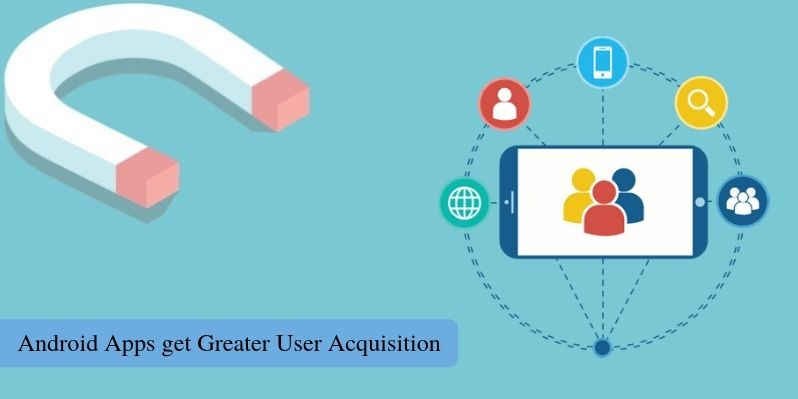Android Apps get Greater User Acquisition