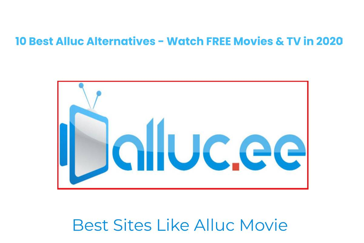 10 Best Alluc Alternatives – Watch FREE Movies & TV in 2020