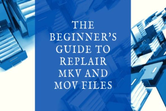 The Beginners Guide to Repair MKV and MOV video Files
