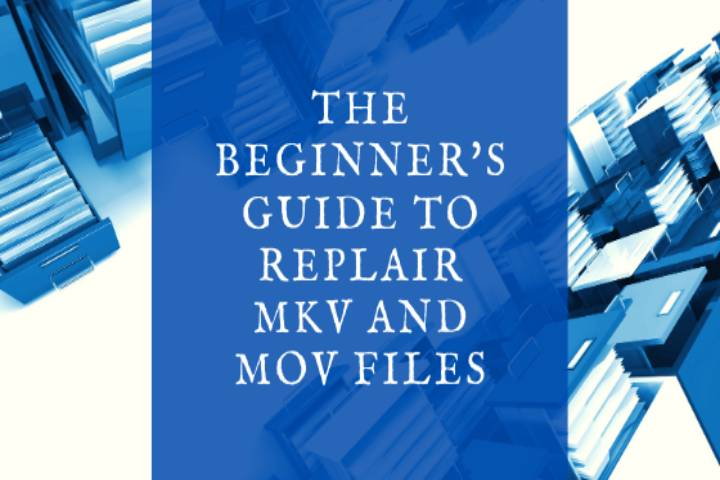 The Beginner's Guide to Repair MKV and MOV Files