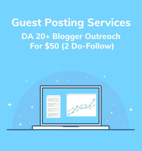 Guest Posting Services - DA 20+ Blogger Outreach For $50