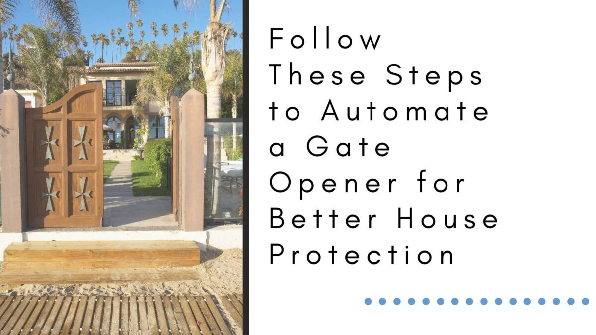 Follow These Steps to Automate a Gate Opener for Better House Protection